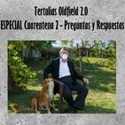 Tertulias Oldfield 2.0 - ESPECIAL Cuarentena 2 - Preguntas y Respuestas