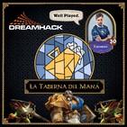 La Taberna del Maná 1x14: Entrevista Espumito, finalista Dreamhack Summer 2017
