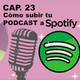 CAPÍTULO 23 | Cómo subir tu Podcast a Spotify | Vete a la M