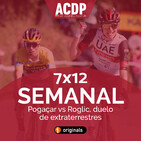 7x12 Semanal ACDP | Pogaçar vs Roglic, duelo de extraterrestres