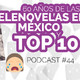 [Podcast 44] 60 años de las telenovelas + Top 10 de telenovelas