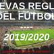 Nuevas reglas del fÚtbol - temporada 2019/2020