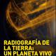Radiografía de la Tierra: Un planeta vivo