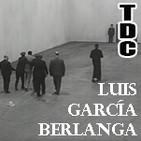 TDC Podcast - 27 - Luis García Berlanga, con Álvaro Velasco y Eugenio Mercado