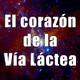 Astrobitácora - 1x46 - El corazón de la Vía Láctea