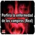 48º-Porfiria la enfermedad de los vampiros (Voz Humana)