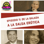 T2E11 De la Balada a la Salsa Erótica