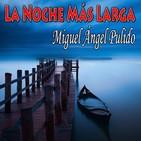 La Noche Más Larga (Miguel Ángel Pulido) [18+ Explícito] | Ficción sonora / Liberado