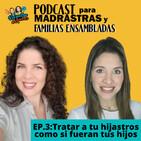 Ep. 3: Tratar a tus Hijastros como si fueran tus hijos