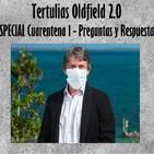 Tertulias Oldfield 2.0 - ESPECIAL Cuarentena 1 - Preguntas y Respuestas