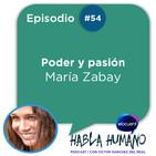 Habla Humano #54|María Zabay: Poder y pasión