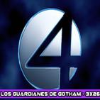Los Guardianes de Gotham 3x26 - FANT4STIC - La verdad detrás del rodaje.