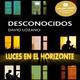 """Luces en el Horizonte: """"DESCONOCIDOS"""", Charla con David Lozano"""