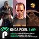 Onda Píxel 1x09 - Kharon's Crypt | El éxito comercial de GTA V | El tamaño de los mundos abiertos