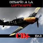 CB+ Desafío a la Luftwaffe Ep.3 La Luftwaffe se defiende