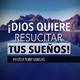 ¡Dios Quiere Resucitar Tus Sueños! - Pastor Tony Vargas