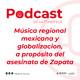 Música regional mexicana y globalización a propósito del asesinato de Zapata