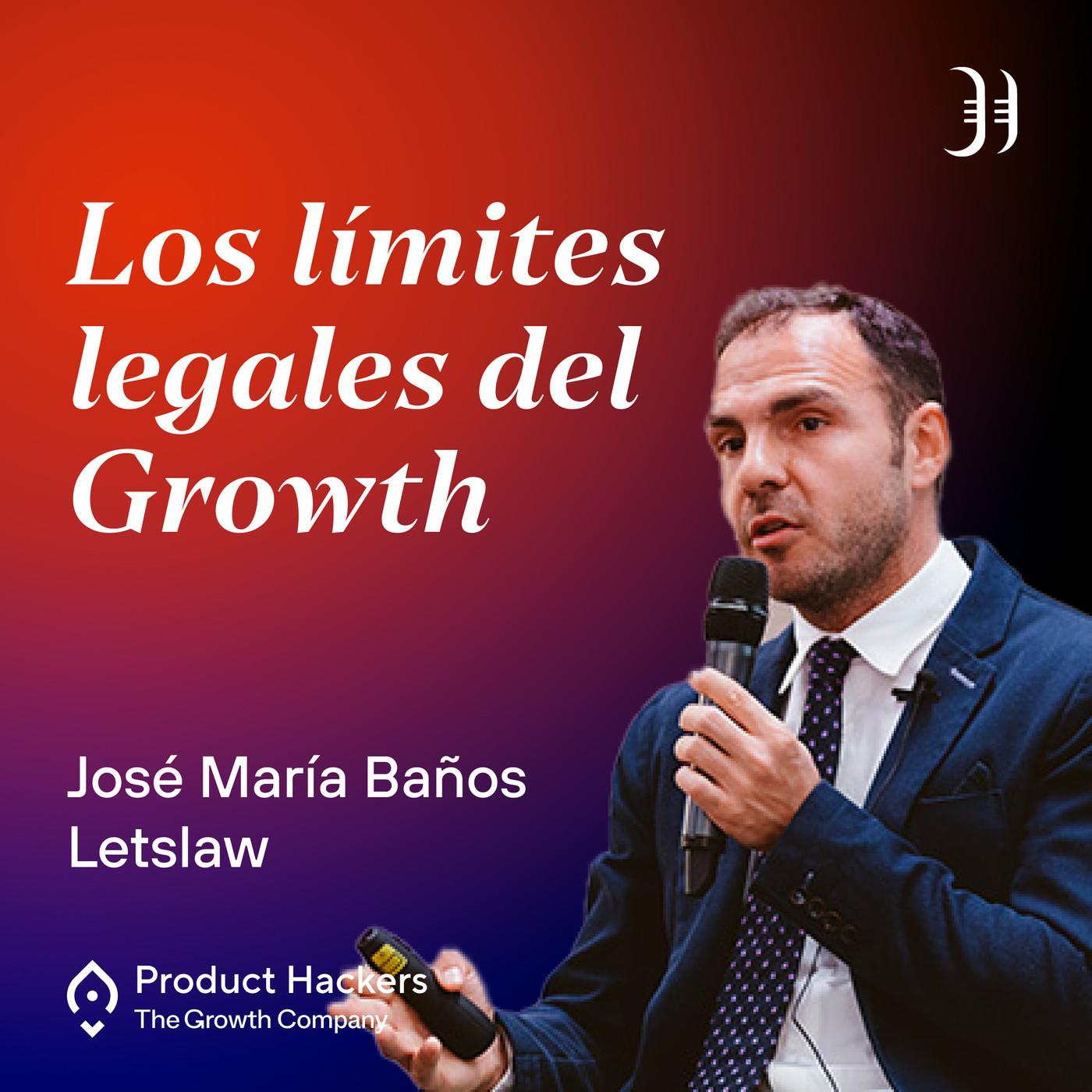 #198 – Los límites legales del Growth y del Marketing con José María Baños de Letslaw