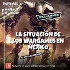 Enfermo por los Juegos 43 - Warhammer y la situación de los wargames en México