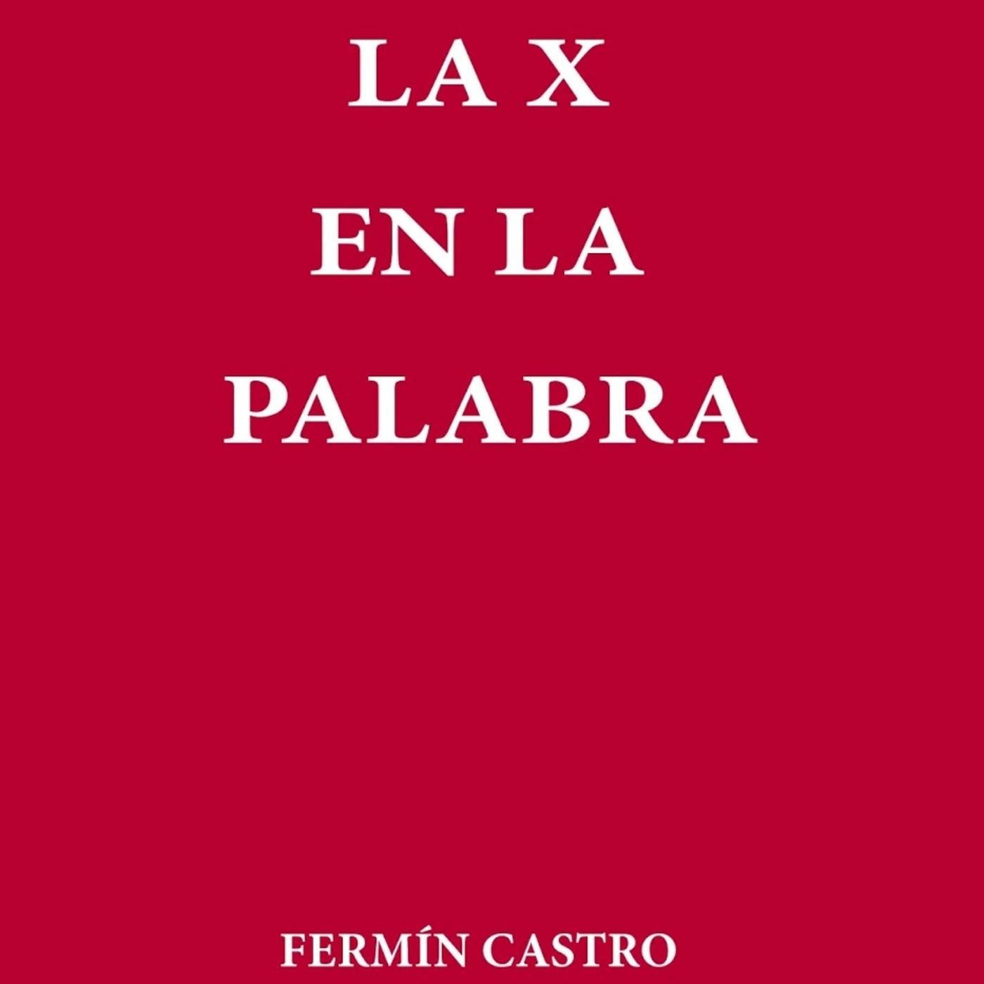 poesía la x en la palabra, recitado por Chacho Marzetti