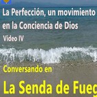 Conversando en 'La Senda de Fuego IV 'La perfección, un movimiento en la Conciencia de Dios'