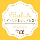 Charla de profesores - Episodio 30: La creación de materiales educativos