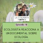 Episodio 18 - Ecologista reacciona a un documental sobre ecología (Down To Earth)