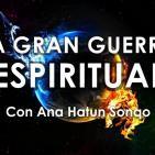 LA GRAN GUERRA ESPIRITUAL - con Ana Hatun Sonqo