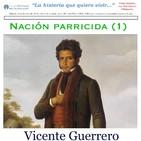 Nación parricida. Vicente Guerrero.