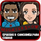 MegaFershow Episodio 9: Canciones Para Coshar