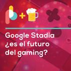 Google Stadia ¿el futuro del gaming? | Pixelbits con Cerveza