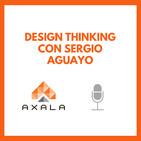 5.- Sergio Aguayo sobre Design Thinking