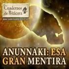 Cuadernos de Bitácora 23 - Anunnaki: esa Gran Mentira (Resubido)