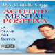 Actitud Mental Positiva - La Clave del Exito - Camilo Cruz