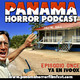 PANAMA HORROR PODCAST Episodio 11
