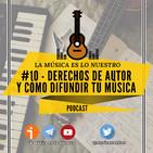 EP #10 - Derechos de autor y cómo difundir tu música - La Música es lo nuestro