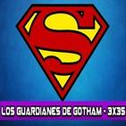 Los Guardianes de Gotham 3x35 - Superman ¿Por que el mundo lo necesita?