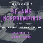 Déjame Interrumpirte - Episodio 11 - Mamá Jumbo