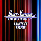 Block-Vusterds #083 - Animes en Netflix