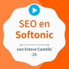 Cómo se trabaja el SEO en Softonic, con Esteve Castells - #28