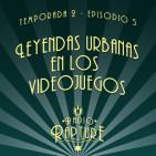 Radio Rapture - 2x05: Leyendas Urbanas en los Videojuegos