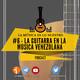 EP #06 - La guitarra en la música venezolana - La Música es lo nuestro