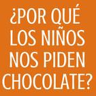 #67 ¿Por qué los niños nos piden chocolate?