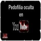 46º-Pedofilia oculta en youtube (Voz Humana)
