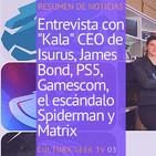 Cultura Geek TV 03: Resumen de noticias! Kala de Isurus, SpiderMan, LOL y games, cine y tech!