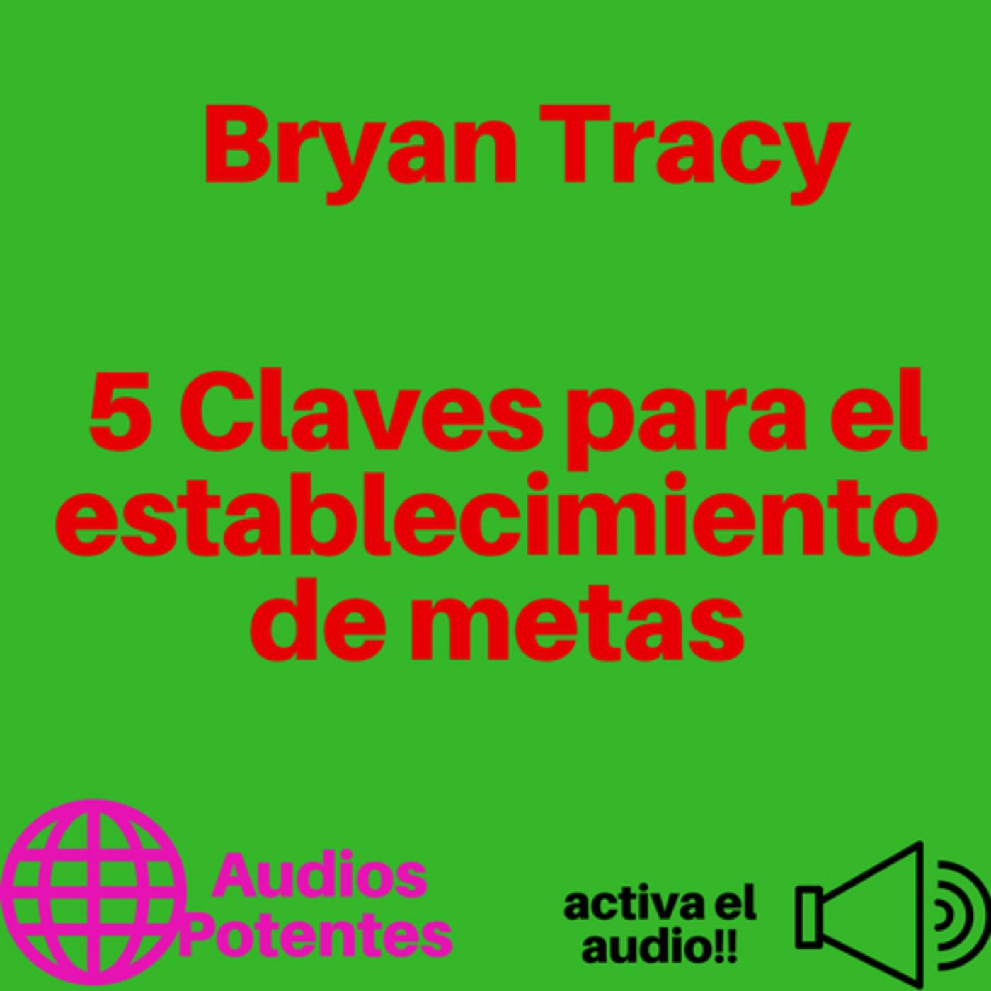 5 Claves para el establecimiento de metas Bryan Tracy