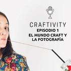 Episodio 1 : El Mundo Craft y la Fotografia