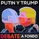 Debate A Fondo - Putin y Trump