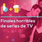 Éstas series de TV tienen finales horribles | Pixelbits con cerveza