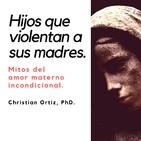 Hijos que violentan a sus madres. Christian Ortiz.